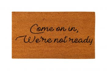 COME IN WE ARE NOT READY COIR DOORMAT 70 X 40 CM